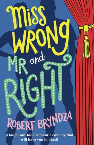Miss Wrong and Mr Right: A laugh-out-loud romantic comedy that will have you hooked! por Robert Bryndza