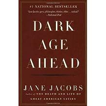 Dark Age Ahead by Jane Jacobs (2004-06-30)