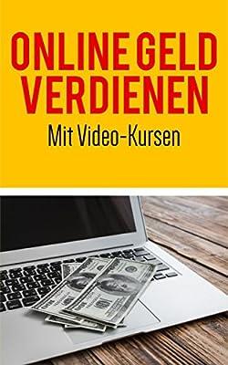 Geld verdienen im Internet: Mit Video-Kursen vollautomatisch online Geld verdienen
