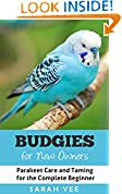 #9: Budgies for New Owners: Parakeet Care and Taming for the Complete Beginner (Budgie Care, Parakeet Books, Parrot Training Book 1)