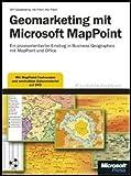 Geomarketing mit Microsoft MapPoint: Ein praxisorientierter Einstieg in Desktop Business Geographics mit MapPoint und Office