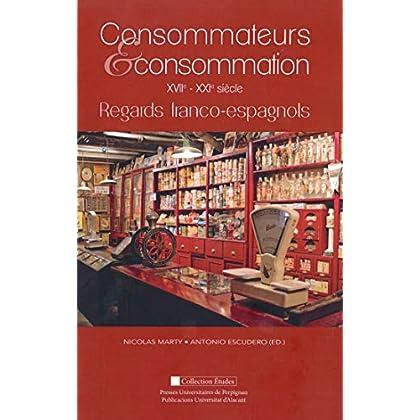 Consommateurs et consommation: XVIIe-XXIe siècle : regards franco-espagnols (Études)