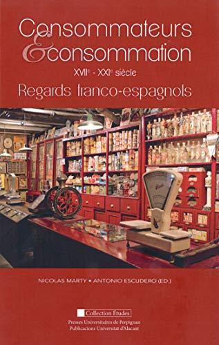 Consommateurs et consommation: XVIIe-XXIe siècle : regards franco-espagnols (Études) par Nicolas Marty
