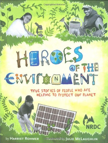 Heroes of the Environment: True Stories of People Who Are Helping to Protect Our Planet por Harriet Rohmer