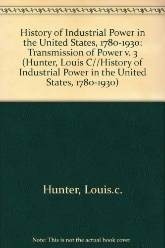 history-of-industrial-power-in-the-united-states-1780-1930-transmission-of-power-v-3-hunter-louis-c-