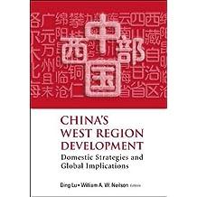 China's West Region Development: Domestic Strategies and Global Implications