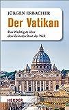 Der Vatikan: Das Wichtigste über den kleinsten Staat der Welt - Jürgen Erbacher