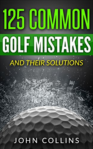 125 COMMON GOLF MISTAKES: And Their Solutions (English Edition) -