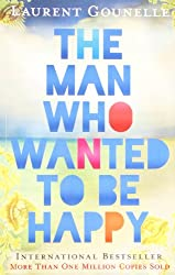 The Man Who Wanted to Be Happy Gounelle, Laurent ( Author ) Jun-28-2012 Paperback