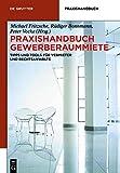 Praxishandbuch Gewerberaummiete: Tipps und Tools für Vermieter und Rechtsanwälte (De Gruyter Praxishandbuch)