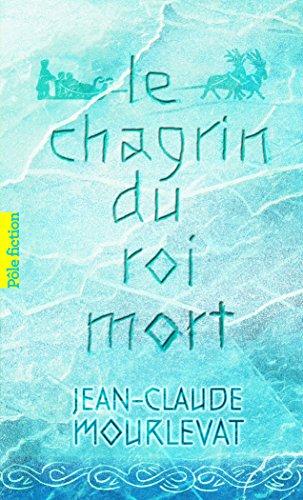 Le chagrin du roi mort por Jean-Claude Mourlevat