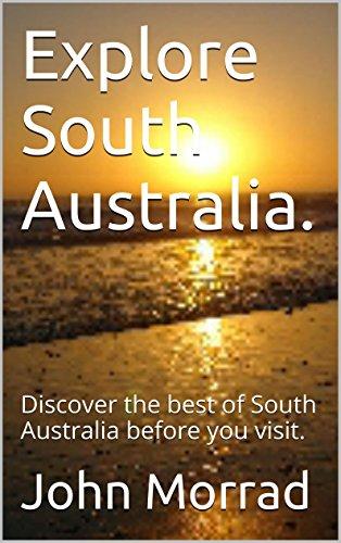 Explore South Australia.: Discover the best of South Australia before you visit. (Travel My Australia. Book 4) (English Edition) por John Morrad
