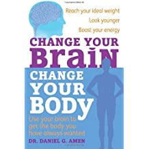 Change Your Brain, Change Your Body: Use your brain to get the body you have always wanted by Dr Daniel G. Amen (2011-01-06)