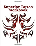 SUPERIOR TATTOO WORKBOOK: Art Sketch Pad for Tattoo Designs - Keep track of your tattoo designs, notes and sketches