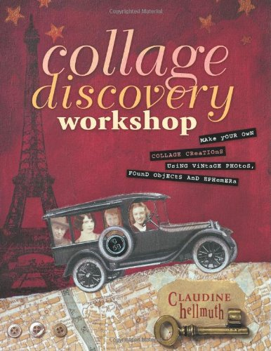 Collage Discovery Workshop: Make Your Own Collage Creations Using Vintage Photos, Found Objects and Ephemera