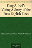 King Alfred's Viking A Story of the First English Fleet (English Edition)