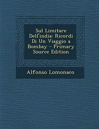 Sul Limitare Dell'india: Ricordi Di Un Viaggio a Bombay - Primary Source Edition