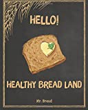 1: Hello! Healthy Bread Land: 365 Days of Best Healthy Bread Recipes (Whole Wheat Bread Book, Whole Grain Bread Cookbook, Whole Grain Bread Book, Healthy Gluten Free Bread): Volume 1