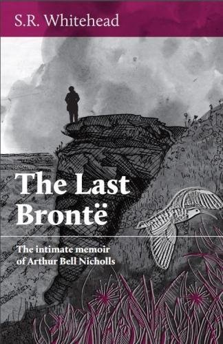 The Last Bronte: The intimate memoir of Arthur Bell Nicholls