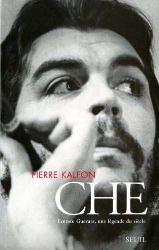 CHE ERNESTO GUEVARA. : Une légende du siècle par Pierre Kalfon