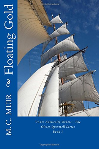 Floating Gold: Volume 1 (Under Admiralty Orders - The Oliver Quintrell Series)
