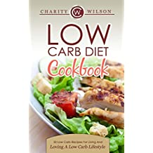 Low Carb Diet Cookbook: 50 Low Carb Recipes For Living And Loving A Low Carb Lifestyle (Low Carb Recipes) (Health Wealth & Happiness Book 74) (English Edition)