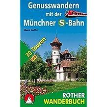 Rother Wanderbuch / Genusswandern mit der Münchner S-Bahn: 30 Touren. Mit GPS-Daten