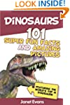 Dinosaurs: 101 Super Fun Facts And Am...