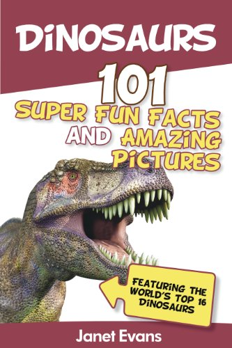 Image of Dinosaurs: 101 Super Fun Facts And Amazing Pictures (Featuring The World's Top 16 Dinosaurs)