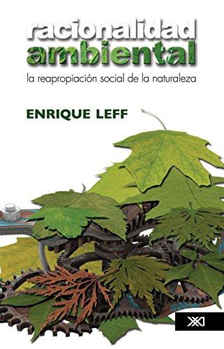 Racionalidad ambiental: La reapropiación social de la naturaleza (Sociología y política) por Enrique Leff