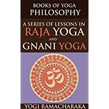 BOOKS OF YOGA PHILOSOPHY: A SERIES OF LESSONS IN RAJA YOGA AND GNANI YOGA (An early 20th century new thought book on mental focus and the Yoga of Wisdom) - Annotated YOGA HISTORY (English Edition)