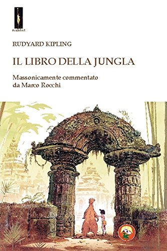 Il libro della jungla. Massonicamente commentato da Marco Rocchi