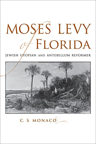 Moses Levy of Florida: Jewish Utopian and Antebellum Reformer (Southern Biography Series) (English Edition)