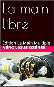 La main libre: Édition La Main Multiple par [Ozérée, Véronique]