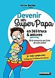 Devenir un super papa en 365 trucs et astuces - De la naissance aux 3 ans de votre enfant