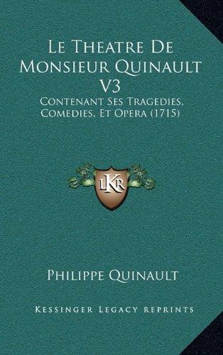 Le Theatre de Monsieur Quinault V3: Contenant Ses Tragedies, Comedies, Et Opera (1715)