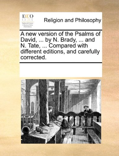 A new version of the Psalms of David, ... by N. Brady, ... and N. Tate, ... Compared with different editions, and carefully corrected.