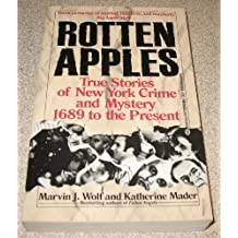 Rotten Apples: True Stories of New York Crime & Mystery 1689 to the Present 1st edition by Marvin J. Wolf, Katherine Mader (1991) Paperback