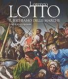 Lorenzo Lotto. Il richiamo delle Marche. Luoghi, tempi e persone. Ediz. a colori