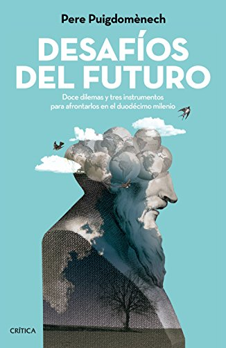 Desafíos del futuro: Doce dilemas y tres instrumentos para afrontarlos en el duodécimo milenio por Pere Puigdomènech Rosell