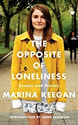 The Opposite of Loneliness: Essays and Stories by Marina Keegan (2014-06-19)