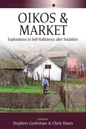 Oikos and Market: Explorations in Self-Sufficiency After Socialism (Max Planck Studies in Anthropology and Economy) by Berghahn Books (2015-06-30)