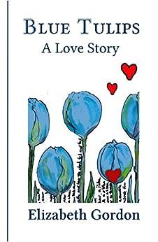Blue Tulips: A love story by [Gordon, Elizabeth]
