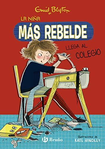Enid Blyton. La niña más rebelde, 1. La niña más rebelde llega al colegio (Castellano - A PARTIR DE 10 AÑOS - PERSONAJES Y SERIES - Enid Blyton. La niña más rebelde) (Spanish Edition)