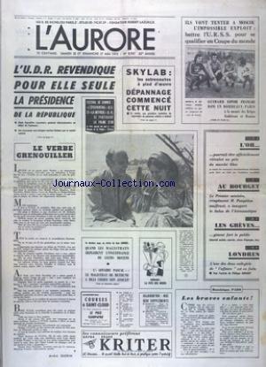 AURORE (L') [No 8937] du 26/05/1973 - L'UDR REVENDIQUE POUR ELLE SEULE LA PRESIDENCE DE LA REPUBLIQUE - SKYLAB - LES ASTRONAUTES A PIED D'OEUVRE POUR LE DEPANNAGE - LES SPORTS - FOOT - LE FESTIVAL DE CANNES - LES CONFLITS SOCIAUX - QUAND LES MAGISTRATS DEPLORENT L'INSUFFIDANCE DE LEURS MOYENS PAR LABORDE