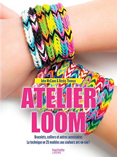 Atelier loom : bracelets, colliers et autres accessoires, la technique en 25 modèles aux couleurs arc-en-ciel !