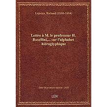 Lettre à M. le professeur H. Rosellini,... sur l'alphabet hiéroglyphique / par le Dr Richard Lepsius