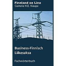 Business-Finnisch Liikesaksa: Fachwörterbuch Deutsch Finnisch