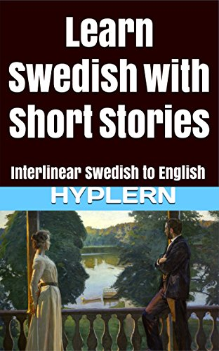 Learn Swedish with Short Stories: Interlinear Swedish to English (Learn Swedish with Interlinear Stories for Beginners, Intermediate and Advanced Readers Book 3) (English Edition)
