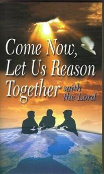 Come Now, Let Us Reason Together by [Motlagh, Hushidar (Hugh)]